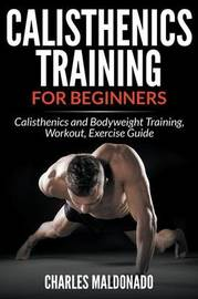 Calisthenics Training for Beginners by Charles Maldonado