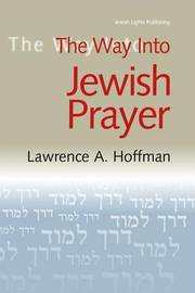 The Way Into Jewish Prayer by Lawrence A Hoffman