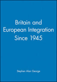 Britain and European Integration Since 1945 by Stephen George image