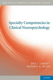 Specialty Competencies in Clinical Neuropsychology by Greg J. Lamberty
