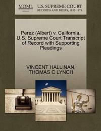 Perez (Albert) V. California. U.S. Supreme Court Transcript of Record with Supporting Pleadings by Vincent Hallinan