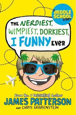 The Nerdiest, Wimpiest, Dorkiest I Funny Ever by James Patterson