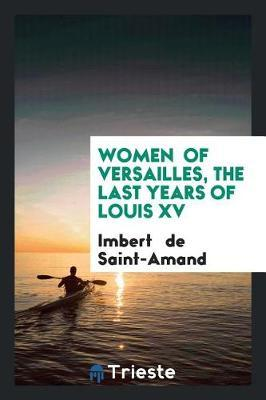 Women of Versailles, the Last Years of Louis XV by Imbert De Saint Amand image
