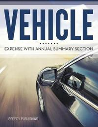Vehicle Expense with Annual Summary Section by Speedy Publishing LLC