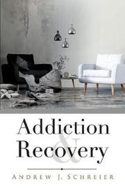 Addiction & Recovery by Andrew J Schreier
