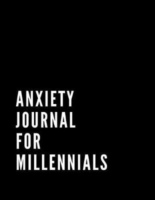 Anxiety Journal For Millennials by Gia Lundby Rn