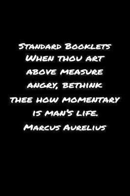 Standard Booklets When Thou Art Above Measure Angry Bethink Thee How Momentary Is Man's Life Marcus Aurelius by Standard Booklets image