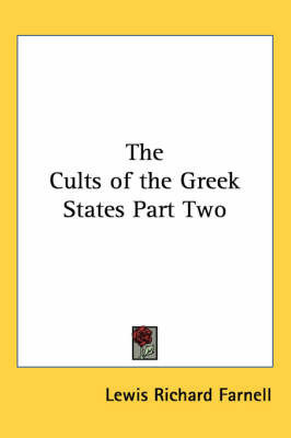 The Cults of the Greek States Part Two by Lewis Richard Farnell