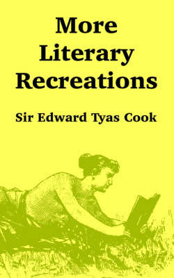 More Literary Recreations by Sir Edward Tyas Cook