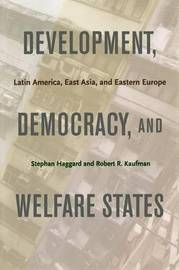 Development, Democracy, and Welfare States by Stephan Haggard