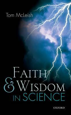 Faith and Wisdom in Science by Tom McLeish