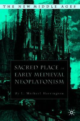Sacred Place in Early Medieval Neoplatonism by L. Michael Harrington