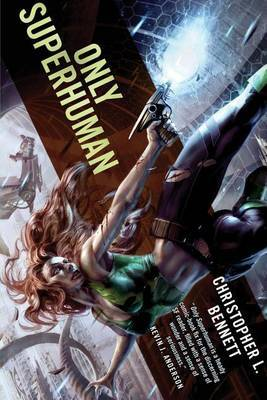 Only Superhuman by Christopher L Bennett