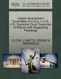 Liberty Amendment Committee of U.S.A. V. U.S. U.S. Supreme Court Transcript of Record with Supporting Pleadings by Clyde J Watts