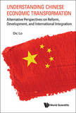 Understanding Chinese Economic Transformation: Alternative Perspectives On Reform, Development, And International Integration by Dic Lo