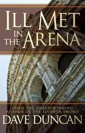 Ill Met in the Arena by Dave Duncan image