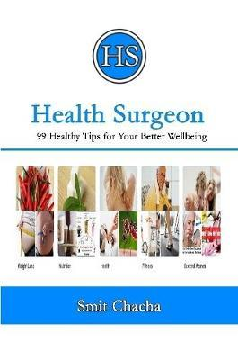 Health Surgeon: 99 Healthy Tips for Your Better Wellbeing by Smit Chacha