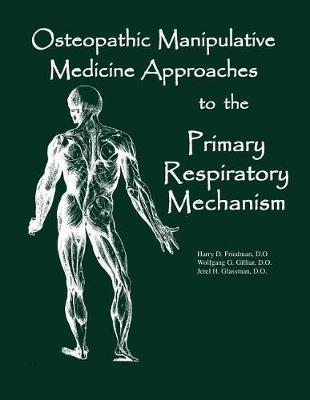 Osteopathic Manipulative Med Approaches to the Primary Respiratory Mechanism by Dr Harry D Friedman Do