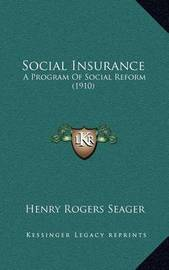 Social Insurance: A Program of Social Reform (1910) by Henry Rogers Seager