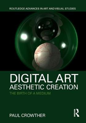 Digital Art, Aesthetic Creation by Paul Crowther