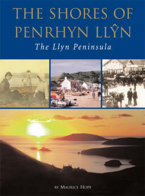 The Shores of Penrhyn Llyn: The Llyn Peninsula by Maurice Hope