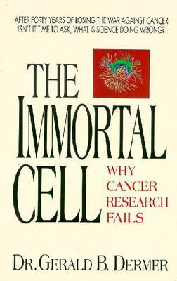The Immortal Cell: Why Cancer Research Fails by Gerald B. Dermer image