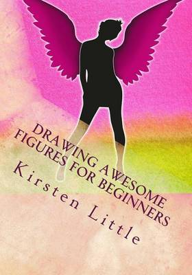 Drawing Awesome Figures for Beginners: Ultimate Guide to Learn Proportions, Poses, Mannequin, Blocking in Figures with Shapes and More by Kirsten Little image