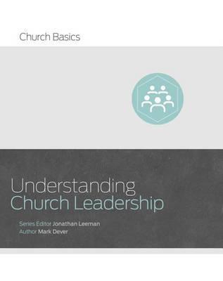 Understanding Church Leadership by Jonathan Leeman