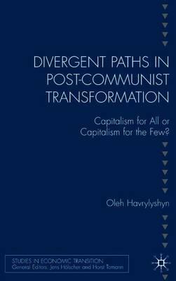 Divergent Paths in Post-Communist Transformation by Oleh Havrylyshyn