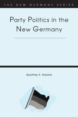 Party Politics in the New Germany by Geoffrey K Roberts image