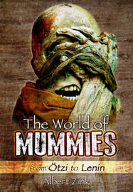 World of Mummies: From Otzi to Lenin by Albert Zink