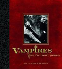 Vampires: The Twilight World by Simon Marsden