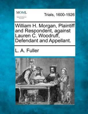 William H. Morgan, Plaintiff and Respondent, Against Lauren C. Woodruff, Defendant and Appellant. by L A Fuller