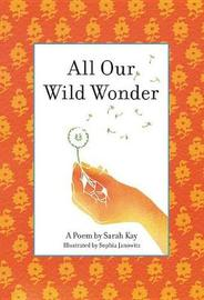 All Our Wild Wonder by Sarah Kay