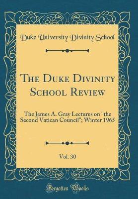 The Duke Divinity School Review, Vol. 30 by Duke University Divinity School