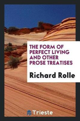 The Form of Perfect Living and Other Prose Treatises by Richard Rolle