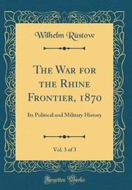 The War for the Rhine Frontier, 1870, Vol. 3 of 3 by Wilhelm Rustow image