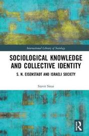 Sociological Knowledge and Collective Identity by Stavit Sinai