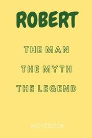 Robert the Man the Myth the Legend Notebook by Note Publishing