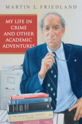My Life in Crime and Other Academic Adventures by Martin L. Friedland image