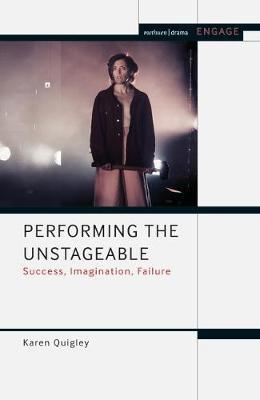 Performing the Unstageable by Karen Quigley