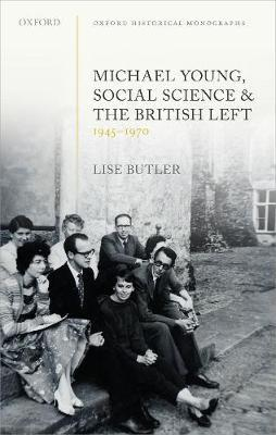 Michael Young, Social Science, and the British Left, 1945-1970 by Lise Butler