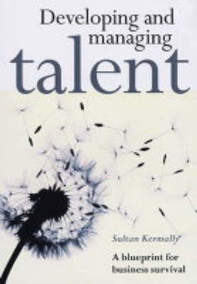 Developing and Managing Talent: A Blueprint for Business Survival by Sultan Kermally image