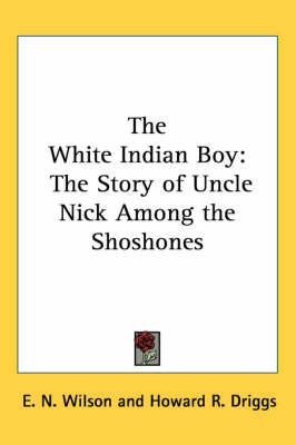 The White Indian Boy: The Story of Uncle Nick Among the Shoshones by E.N. Wilson image