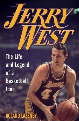 Jerry West: The Life and Legend of a Basketball Icon by Roland Lazenby image