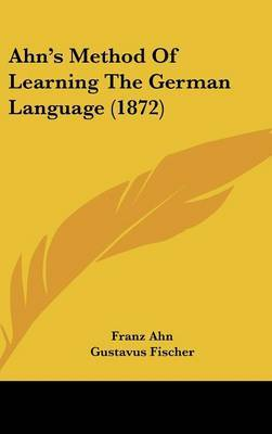 Ahn's Method of Learning the German Language (1872) by Franz Ahn image