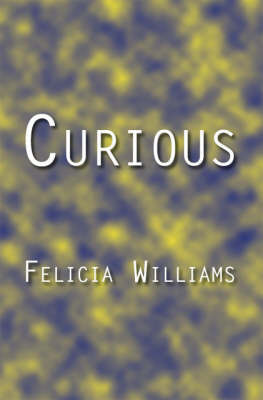 Curious by Felicia Williams