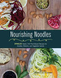 Nourishing Noodles: Spiralize Nearly 100 Plant-Based Recipes for Zoodles, Ribbons, and Other Vegetable Spirals by Chris Anca