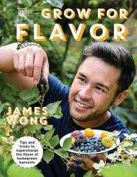Grow for Flavor by James Wong
