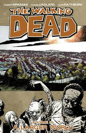 The Walking Dead Volume 16: A Larger World by Robert Kirkman